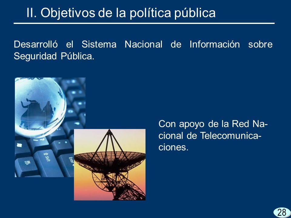 28 Con apoyo de la Red Na- cional de Telecomunica- ciones. II. Objetivos de la política pública Desarrolló el Sistema Nacional de Información sobre Se