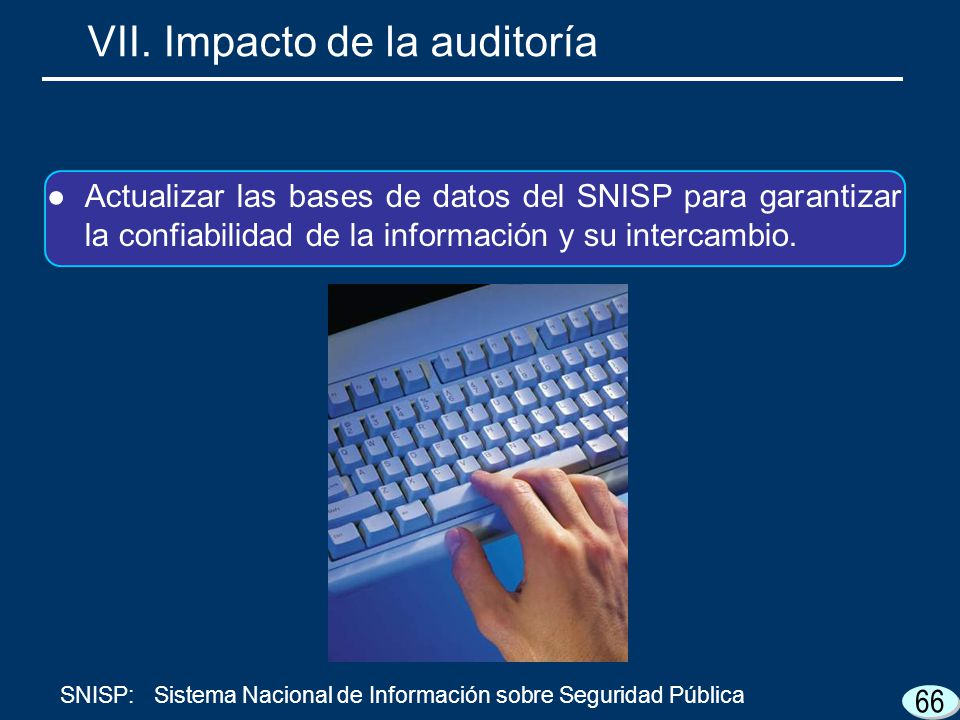 Actualizar las bases de datos del SNISP para garantizar la confiabilidad de la información y su intercambio. 66 VII. Impacto de la auditoría SNISP:Sis