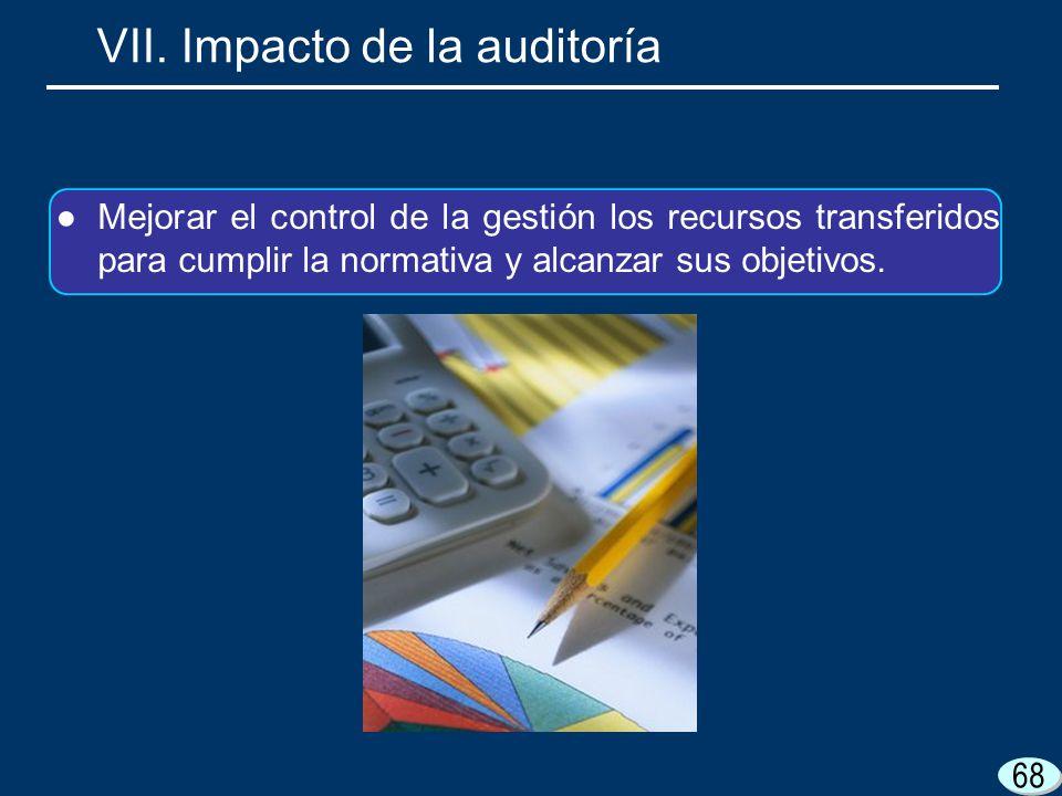 Mejorar el control de la gestión los recursos transferidos para cumplir la normativa y alcanzar sus objetivos. 68 VII. Impacto de la auditoría
