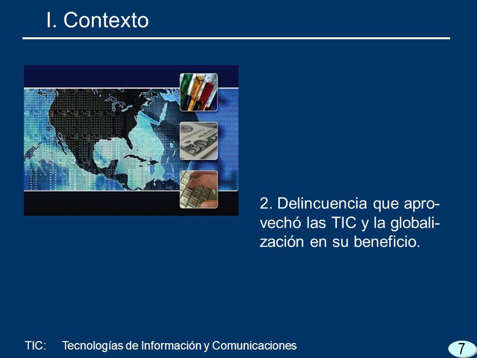 7 2. Delincuencia que apro- vechó las TIC y la globali- zación en su beneficio. I. Contexto TIC:Tecnologías de Información y Comunicaciones