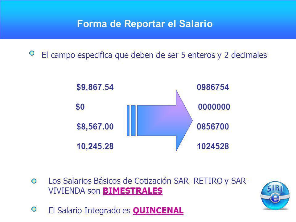 CARGA INICIAL Forma de Reportar el Salario El campo especifica que deben de ser 5 enteros y 2 decimales $9,867.54 0986754 $0 0000000 $8,567.00 0856700