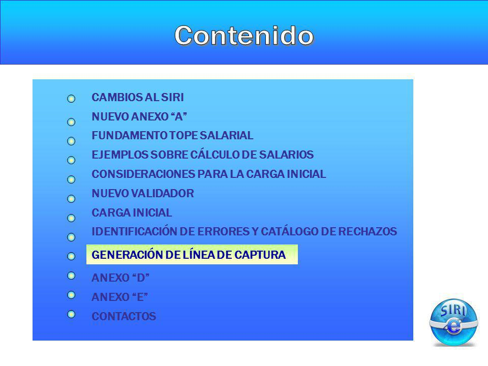 CARGA INICIAL GENERACIÓN DE LÍNEA DE CAPTURA NUEVO ANEXO A CAMBIOS AL SIRI FUNDAMENTO TOPE SALARIAL CONSIDERACIONES PARA LA CARGA INICIAL NUEVO VALIDA