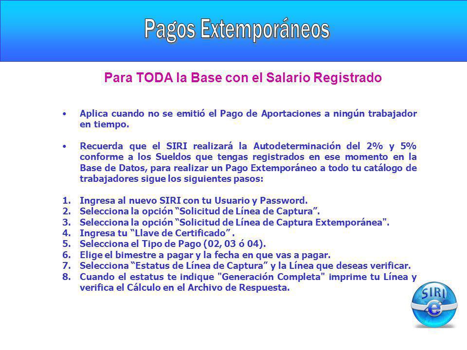 Para TODA la Base con el Salario Registrado Aplica cuando no se emitió el Pago de Aportaciones a ningún trabajador en tiempo. Recuerda que el SIRI rea
