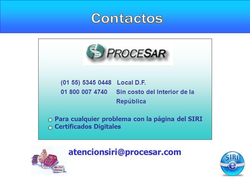 (01 55) 5345 0448 Local D.F. 01 800 007 4740 Sin costo del Interior de la República Para cualquier problema con la página del SIRI Certificados Digita