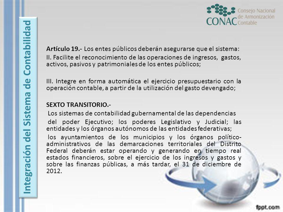 Artículo 19.- Los entes públicos deberán asegurarse que el sistema: II. Facilite el reconocimiento de las operaciones de ingresos, gastos, activos, pa