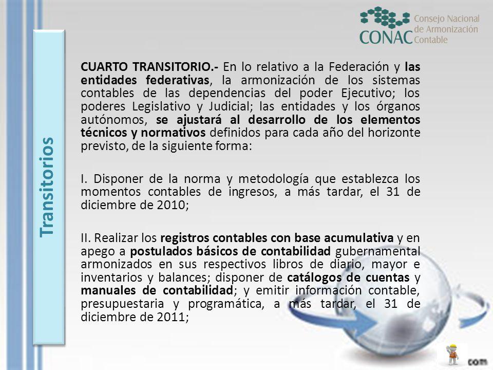CUARTO TRANSITORIO.- En lo relativo a la Federación y las entidades federativas, la armonización de los sistemas contables de las dependencias del pod