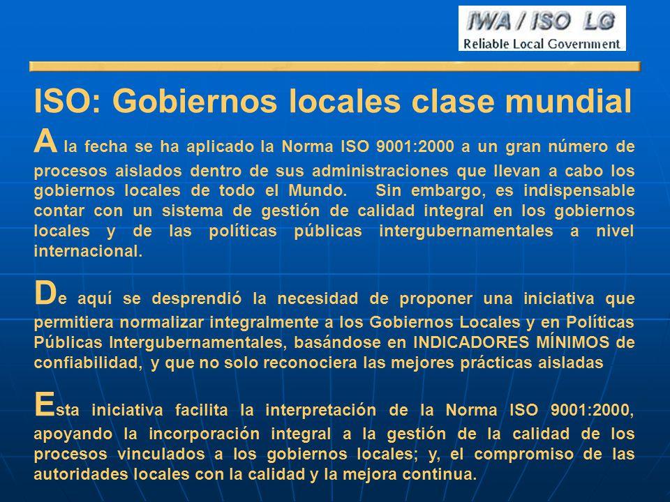 ISO: Gobiernos locales clase mundial A la fecha se ha aplicado la Norma ISO 9001:2000 a un gran número de procesos aislados dentro de sus administraci