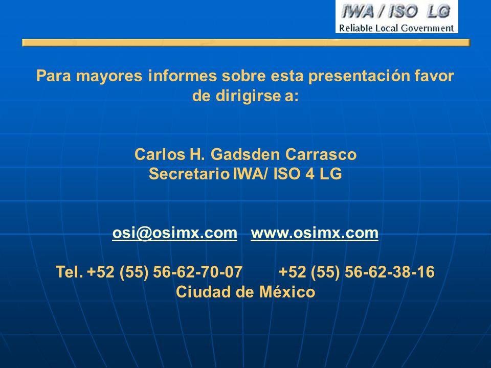 Para mayores informes sobre esta presentación favor de dirigirse a: Carlos H. Gadsden Carrasco Secretario IWA/ ISO 4 LG osi@osimx.comosi@osimx.com www