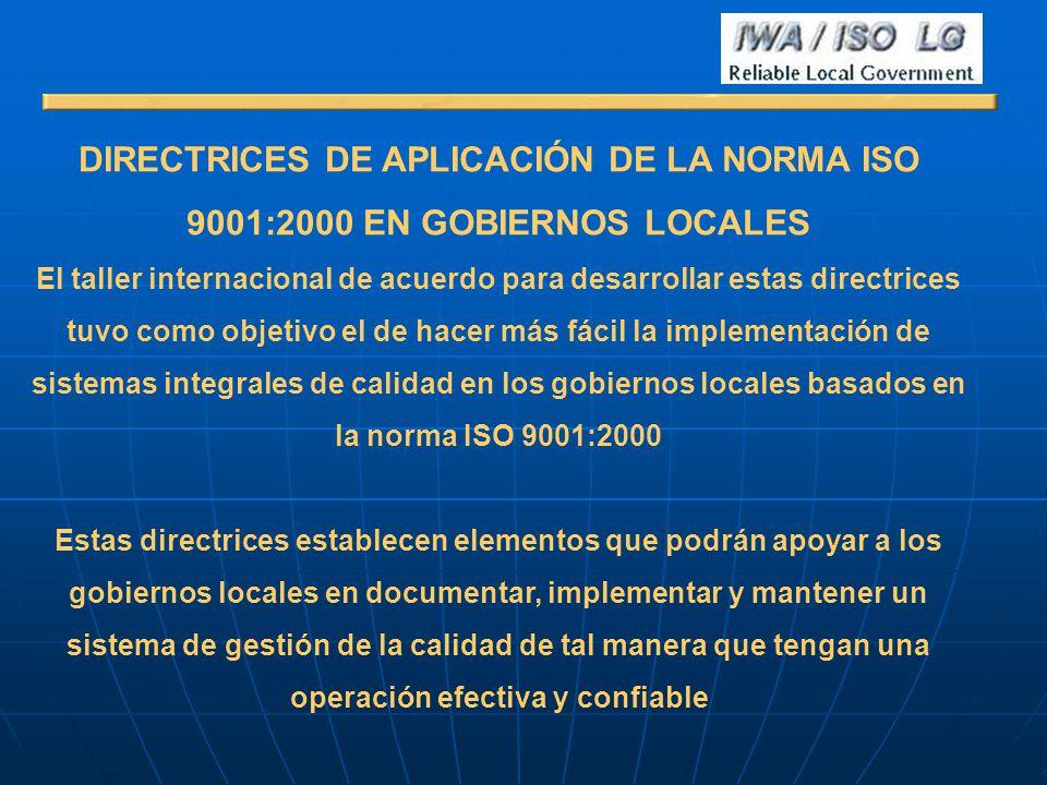 DIRECTRICES DE APLICACIÓN DE LA NORMA ISO 9001:2000 EN GOBIERNOS LOCALES El taller internacional de acuerdo para desarrollar estas directrices tuvo co