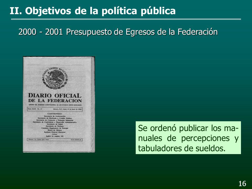 1998 Presupuesto de Egresos de la Federación II. Objetivos de la política pública 15 Se estableció el Tabulador de sueldos por grupo, gra- do y nivel