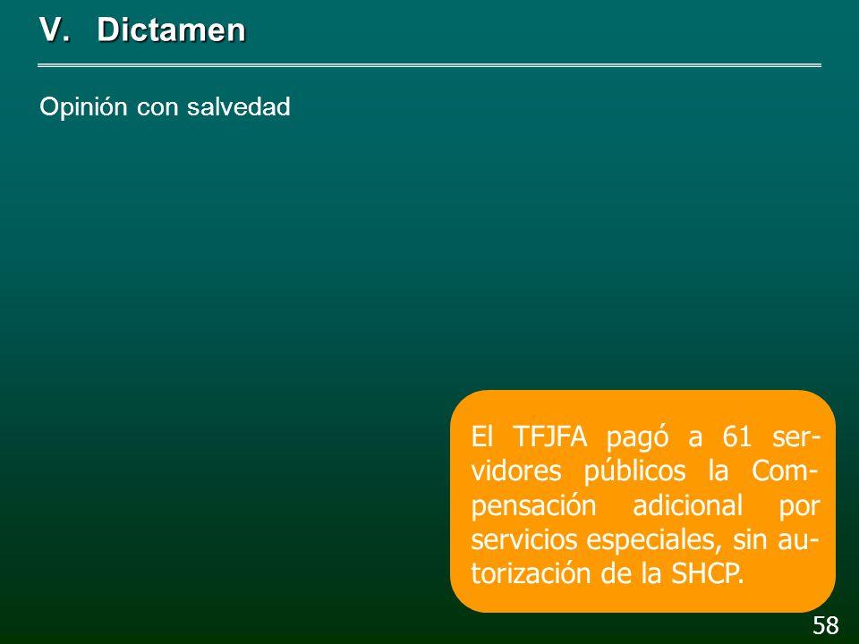 V.Dictamen Opinión con salvedad 57 En 61 casos el pago de la percepción ordinaria men- sual rebasó los tabuladores en el TFJFA.