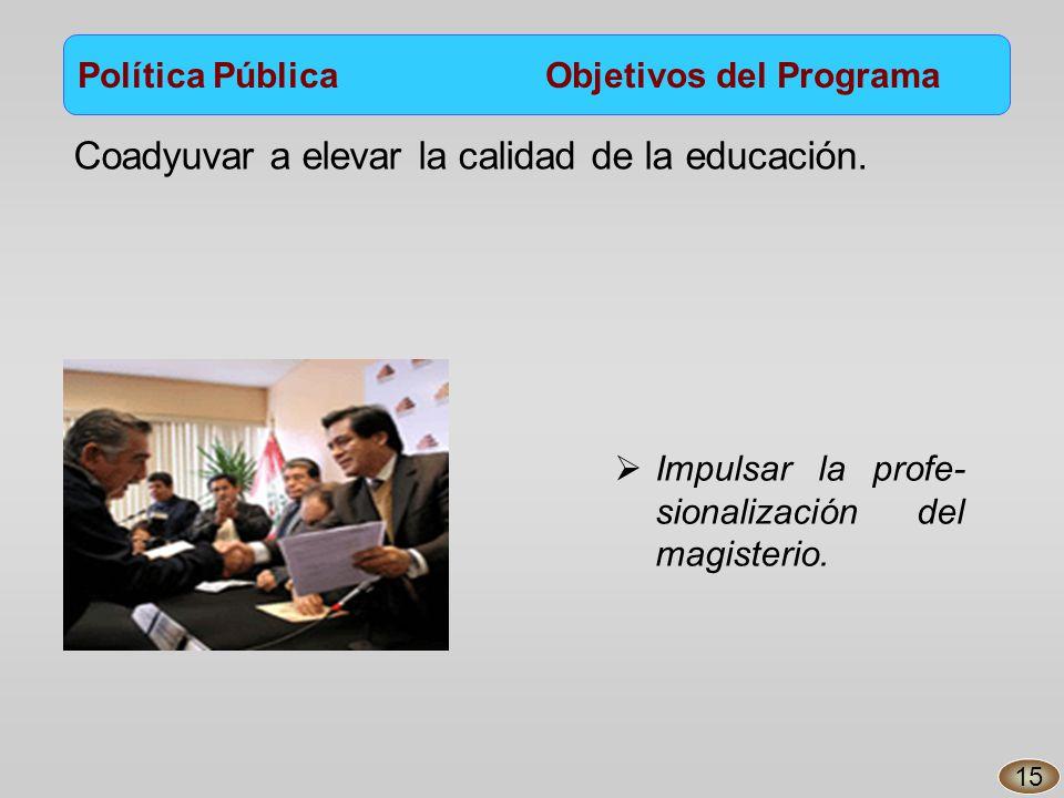 Coadyuvar a elevar la calidad de la educación. Impulsar la profe- sionalización del magisterio.