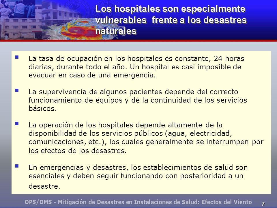 7 Los hospitales son especialmente vulnerables frente a los desastres naturales La tasa de ocupación en los hospitales es constante, 24 horas diarias,