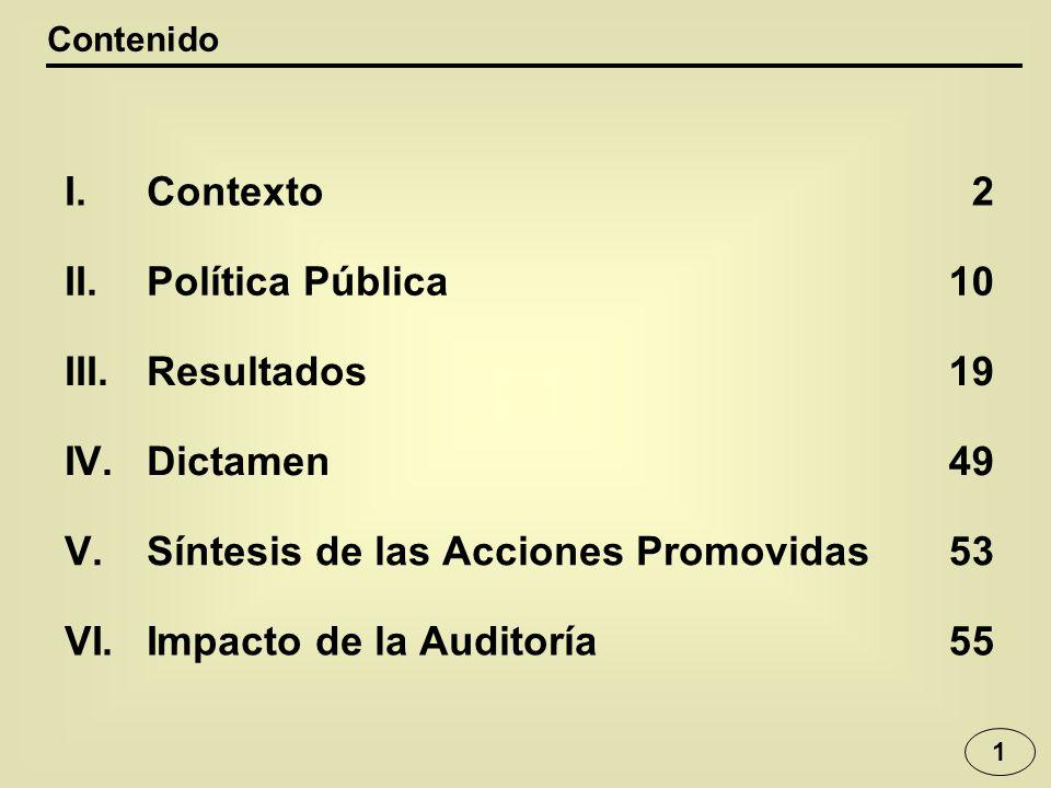 1 Contenido I.Contexto2 II.Política Pública10 III.Resultados19 IV.Dictamen49 V.Síntesis de las Acciones Promovidas53 VI.Impacto de la Auditoría55