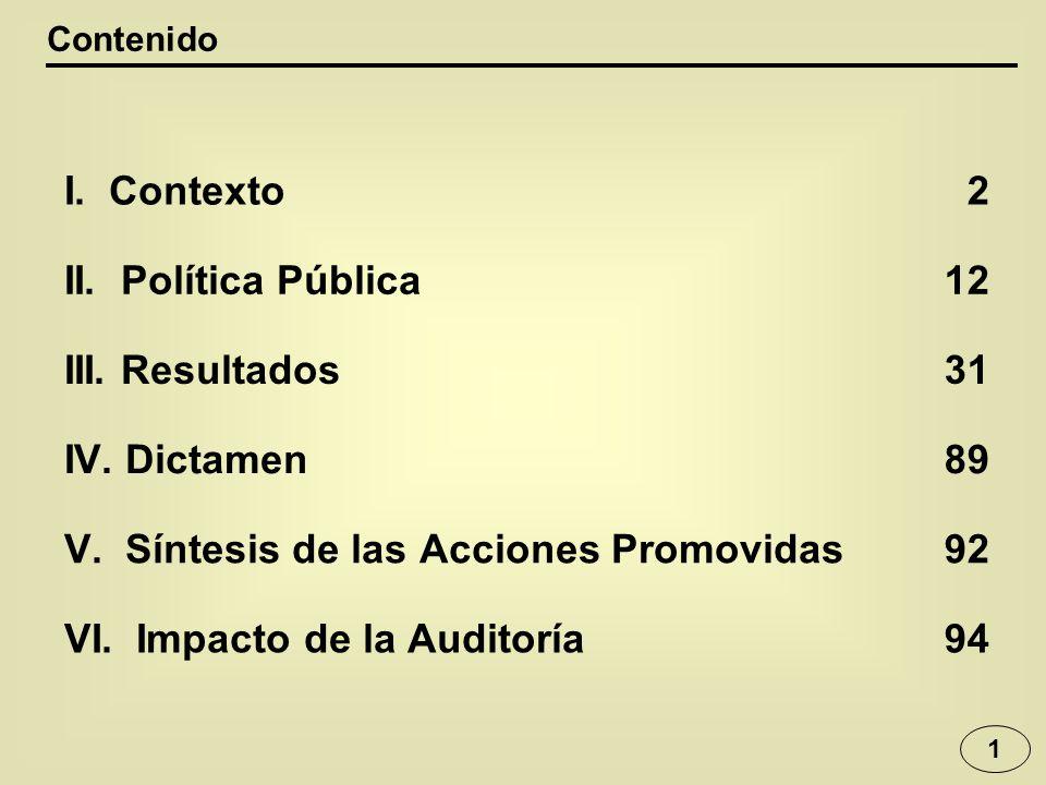 1 Contenido I. Contexto2 II. Política Pública12 III. Resultados31 IV. Dictamen89 V. Síntesis de las Acciones Promovidas92 VI. Impacto de la Auditoría9