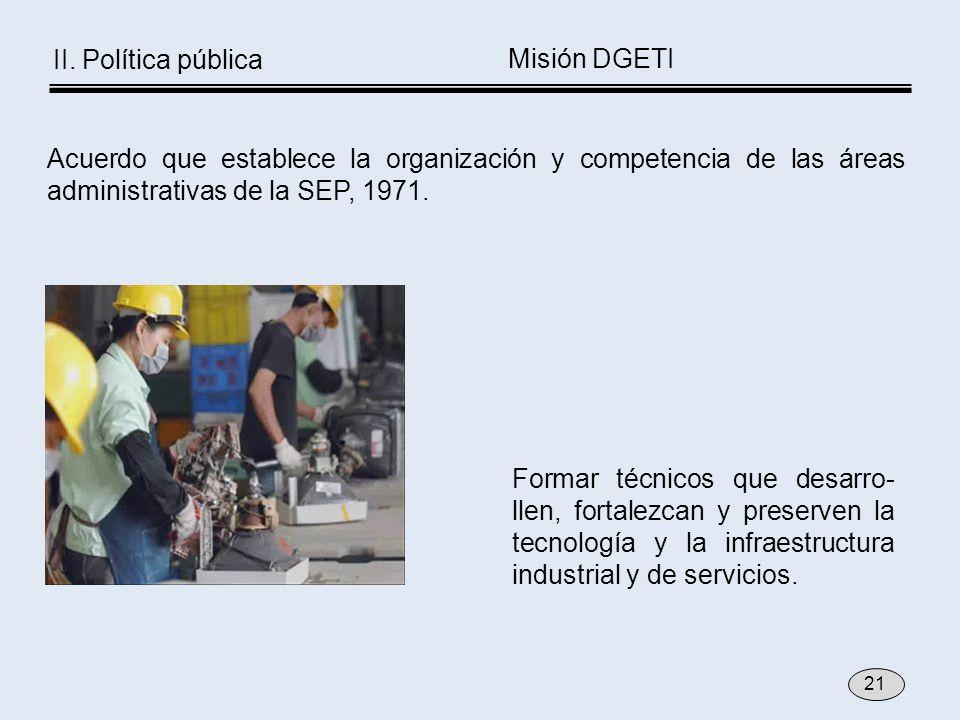 Formar técnicos que desarro- llen, fortalezcan y preserven la tecnología y la infraestructura industrial y de servicios. Acuerdo que establece la orga