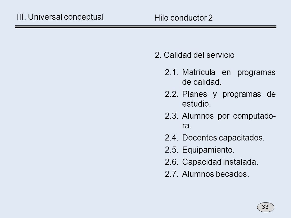 2. Calidad del servicio 2.1. Matrícula en programas de calidad. 2.2.Planes y programas de estudio. 2.3. Alumnos por computado- ra. 2.4. Docentes capac