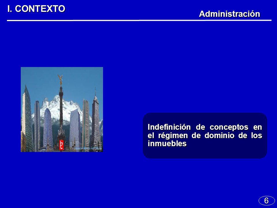 6 I. CONTEXTO Administración Indefinición de conceptos en el régimen de dominio de los inmuebles