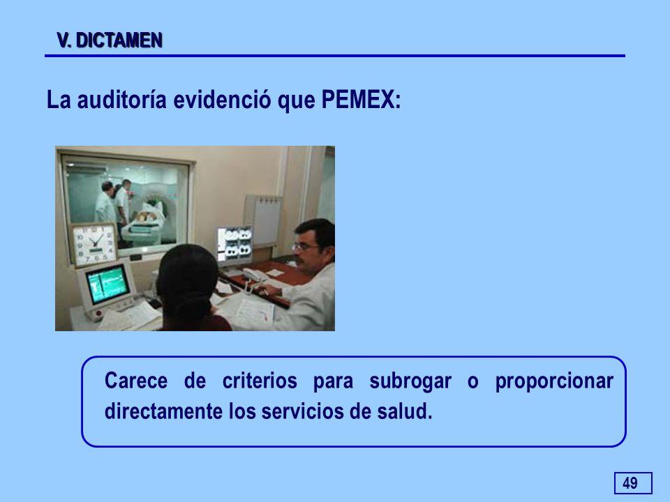 49 V. DICTAMEN La auditoría evidenció que PEMEX: Carece de criterios para subrogar o proporcionar directamente los servicios de salud.