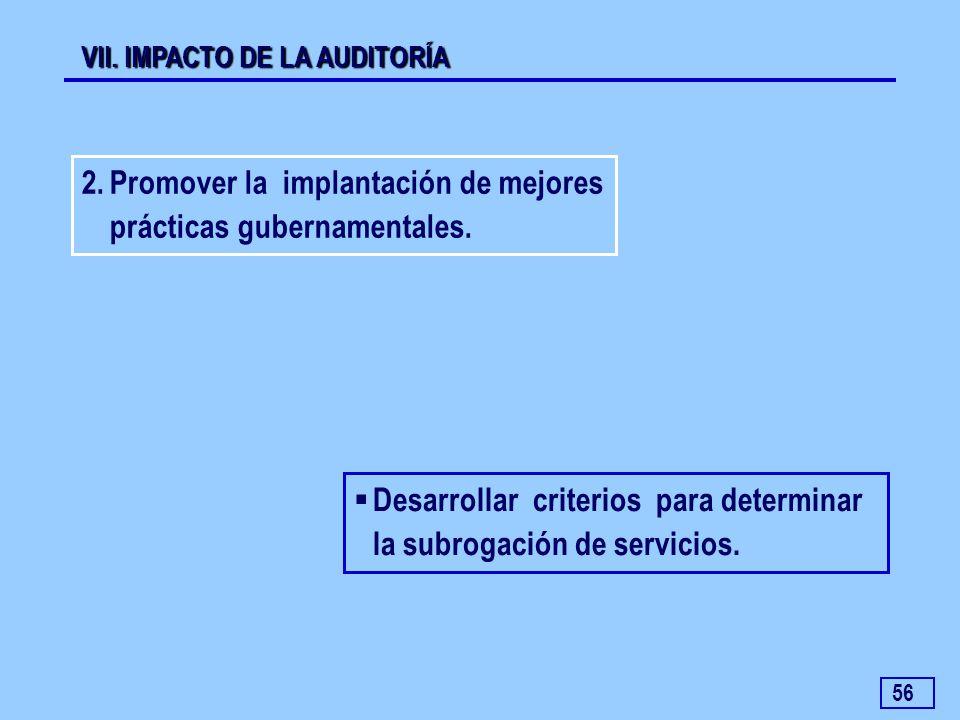 56 Desarrollar criterios para determinar la subrogación de servicios. VII. IMPACTO DE LA AUDITORÍA 2.Promover la implantación de mejores prácticas gub