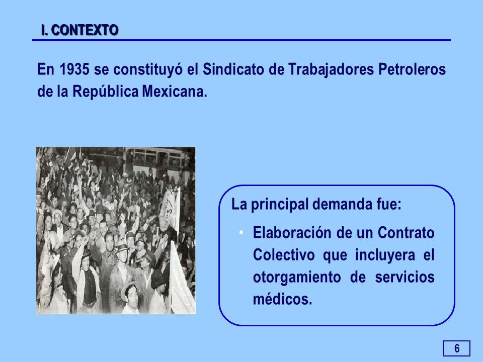 6 En 1935 se constituyó el Sindicato de Trabajadores Petroleros de la República Mexicana. La principal demanda fue: Elaboración de un Contrato Colecti