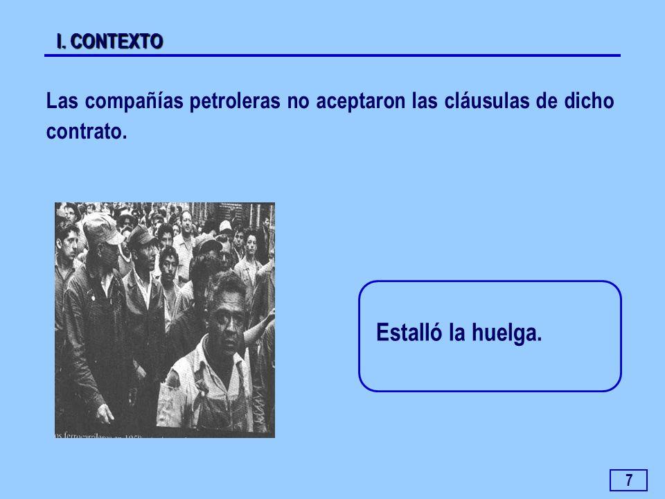 7 Estalló la huelga. Las compañías petroleras no aceptaron las cláusulas de dicho contrato. I. CONTEXTO