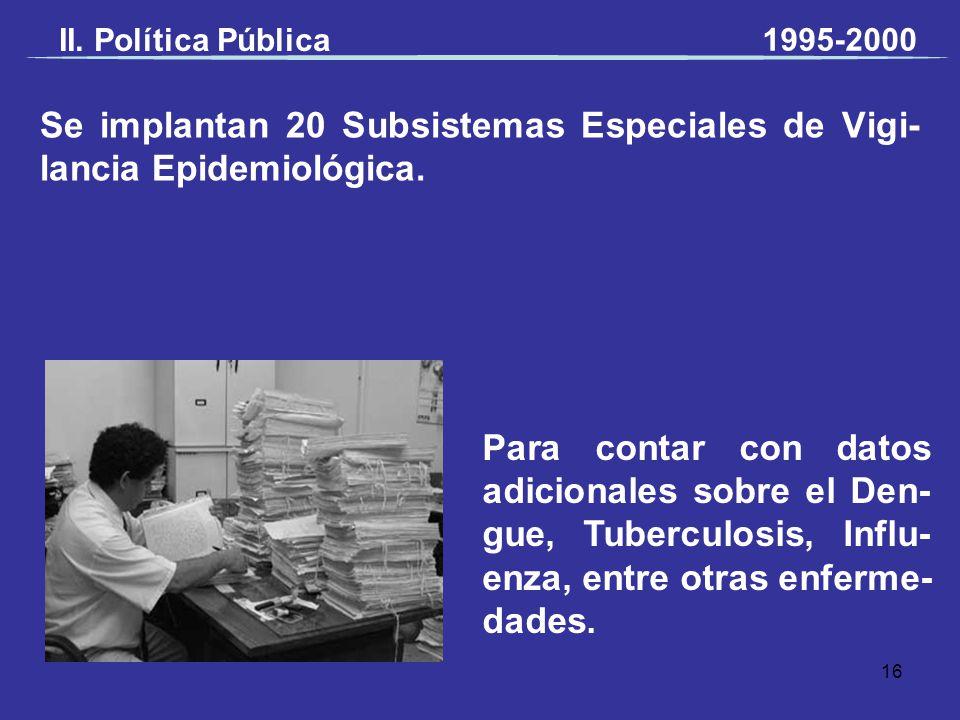 Se implantan 20 Subsistemas Especiales de Vigi- lancia Epidemiológica. Para contar con datos adicionales sobre el Den- gue, Tuberculosis, Influ- enza,
