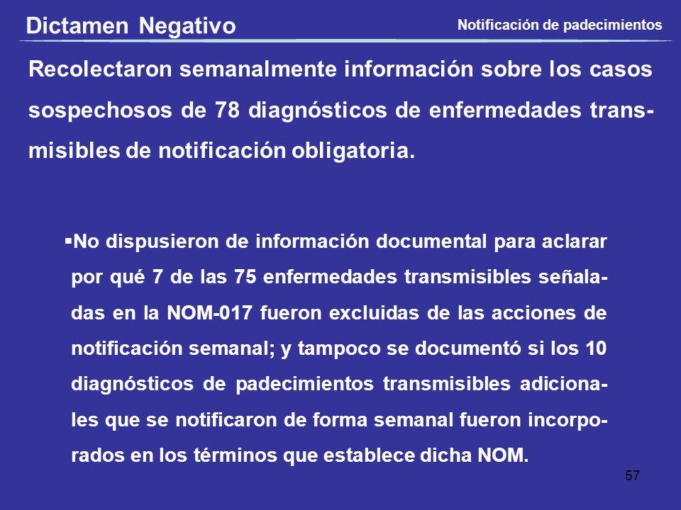 Recolectaron semanalmente información sobre los casos sospechosos de 78 diagnósticos de enfermedades trans- misibles de notificación obligatoria. No d