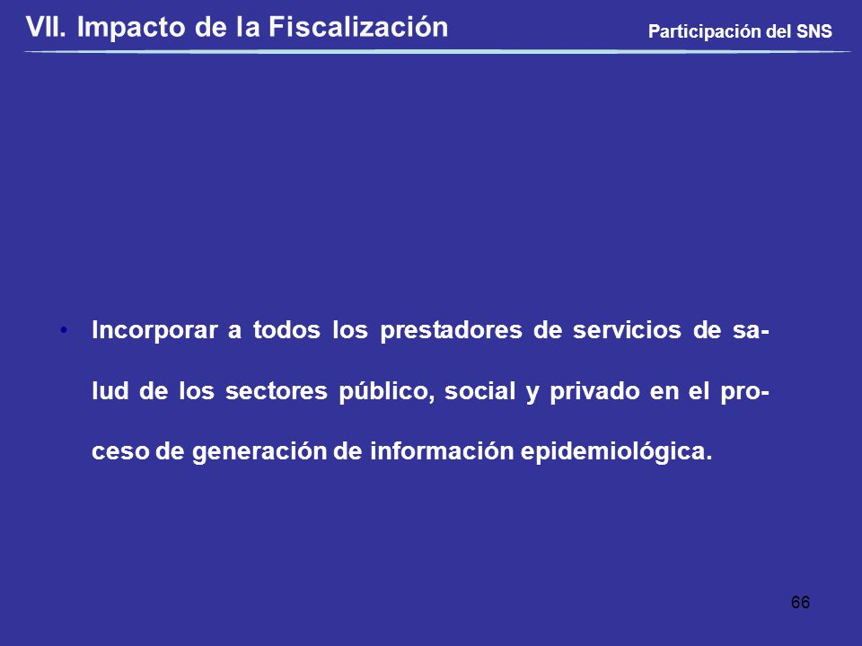 Incorporar a todos los prestadores de servicios de sa- lud de los sectores público, social y privado en el pro- ceso de generación de información epid