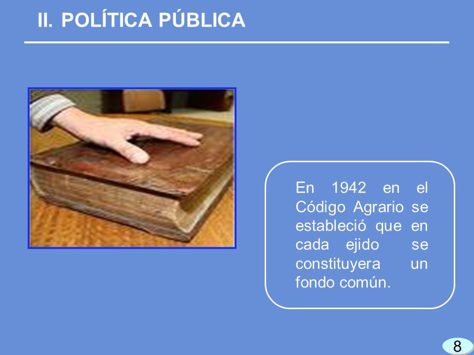8 8 8 8 En 1942 en el Código Agrario se estableció que en cada ejido se constituyera un fondo común.