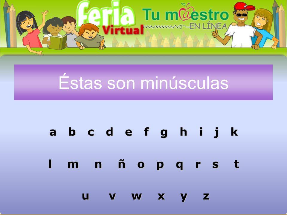 Las letras forman parte de nuestro abecedario y hay A B C D E F G H I J K L M N Ñ O P Q R S T U V W X Y Z. U V W X Y Z. MAYÚSCULAS