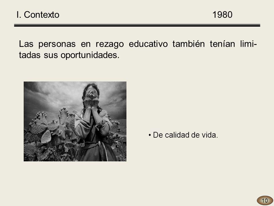 Las personas en rezago educativo también tenían limi- tadas sus oportunidades.