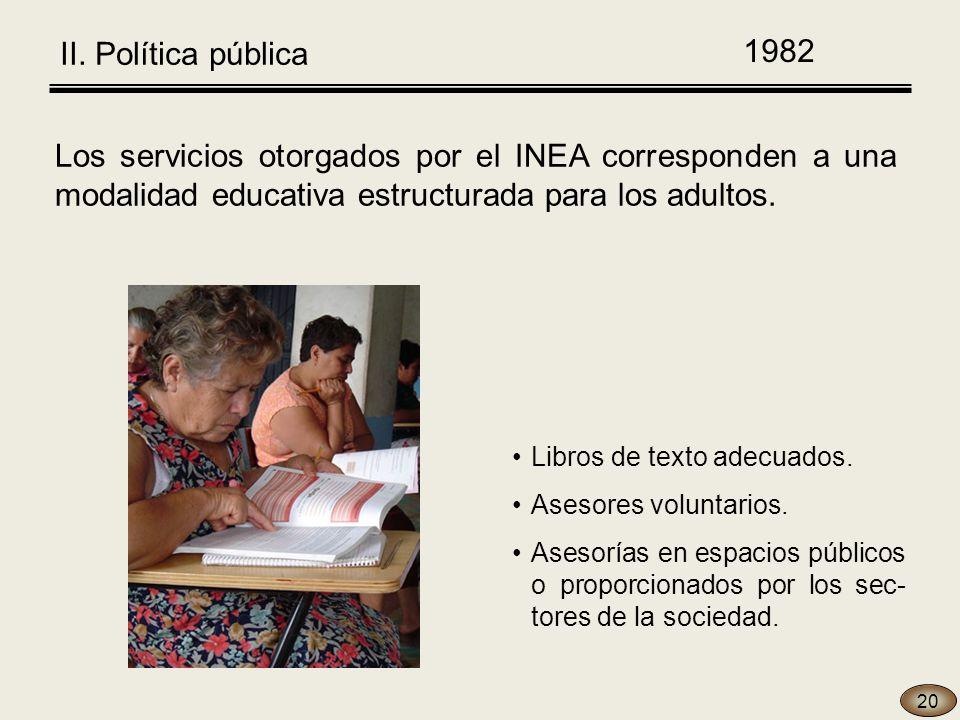 Los servicios otorgados por el INEA corresponden a una modalidad educativa estructurada para los adultos.