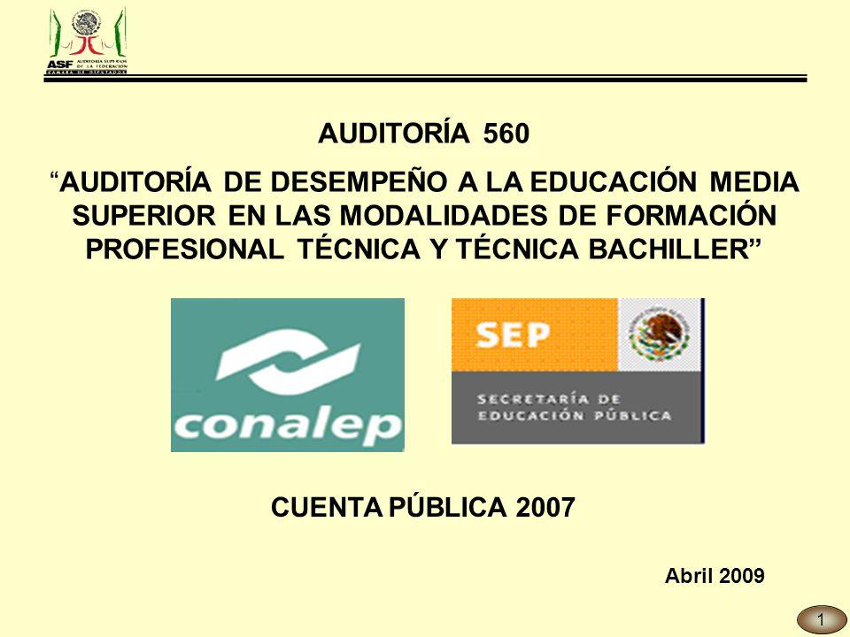 AUDITORÍA 560 AUDITORÍA DE DESEMPEÑO A LA EDUCACIÓN MEDIA SUPERIOR EN LAS MODALIDADES DE FORMACIÓN PROFESIONAL TÉCNICA Y TÉCNICA BACHILLER CUENTA PÚBLICA 2007 Abril 2009 1