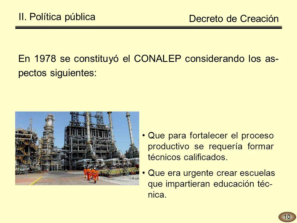 II. Política pública En 1978 se constituyó el CONALEP considerando los as- pectos siguientes: Que para fortalecer el proceso productivo se requería fo