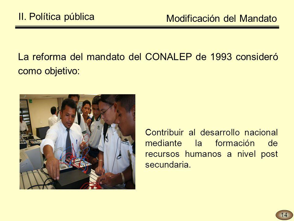 La reforma del mandato del CONALEP de 1993 consideró como objetivo: Contribuir al desarrollo nacional mediante la formación de recursos humanos a nivel post secundaria.