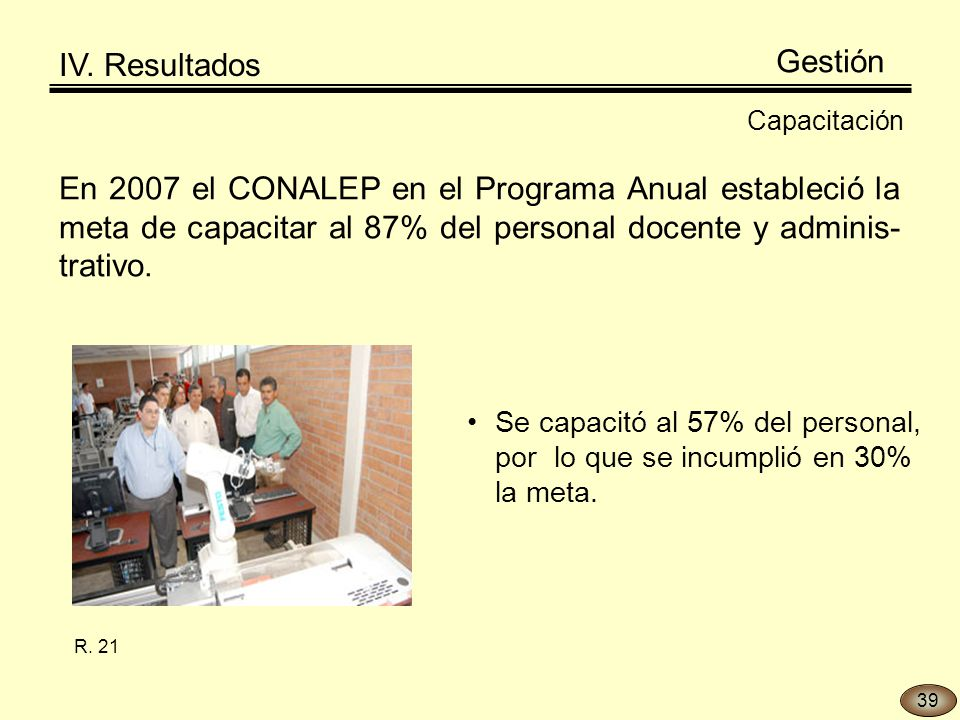 En 2007 el CONALEP en el Programa Anual estableció la meta de capacitar al 87% del personal docente y adminis- trativo.