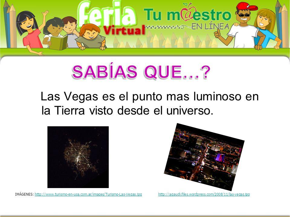 Las Vegas es el punto mas luminoso en la Tierra visto desde el universo. IMÁGENES: http://www.turismo-en-usa.com.ar/images/Turismo-Las-Vegas.jpg http: