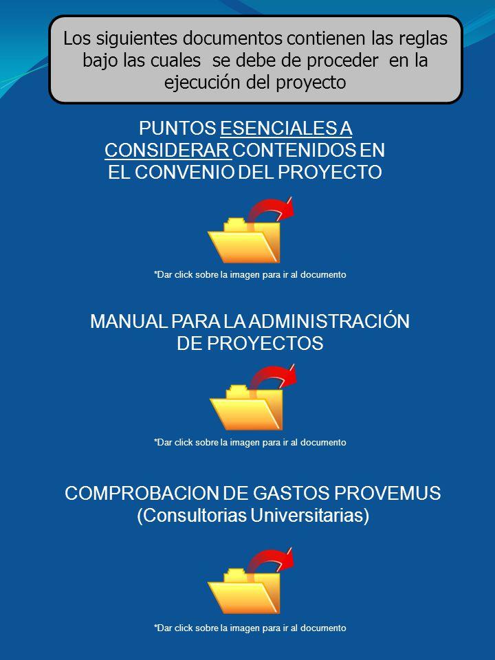 MANUAL PARA LA ADMINISTRACIÓN DE PROYECTOS COMPROBACION DE GASTOS PROVEMUS (Consultorias Universitarias) Los siguientes documentos contienen las regla