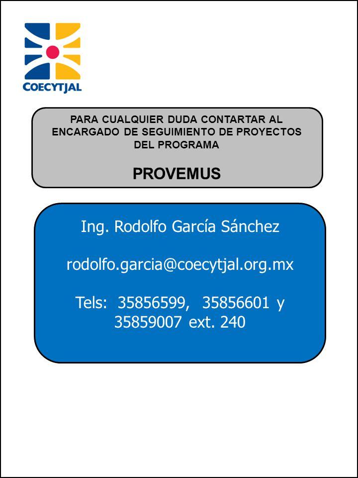 Ing. Rodolfo García Sánchez rodolfo.garcia@coecytjal.org.mx Tels: 35856599, 35856601 y 35859007 ext. 240 PARA CUALQUIER DUDA CONTARTAR AL ENCARGADO DE