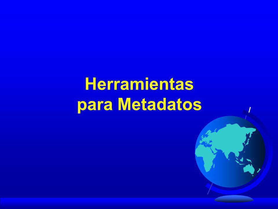 Para la captura de METADATOS existen varias herramientas como son: MetaLite, CorpsMet95, Tkme.