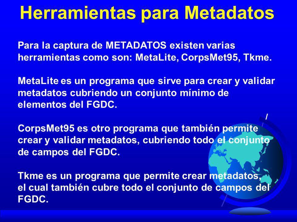 Para la captura de METADATOS existen varias herramientas como son: MetaLite, CorpsMet95, Tkme. MetaLite es un programa que sirve para crear y validar