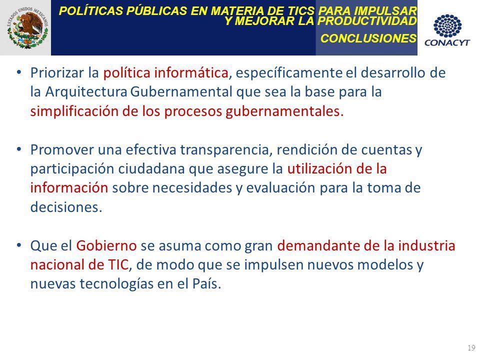 POLÍTICAS PÚBLICAS EN MATERIA DE TICS PARA IMPULSAR Y MEJORAR LA PRODUCTIVIDAD CONCLUSIONES 19 Priorizar la política informática, específicamente el d