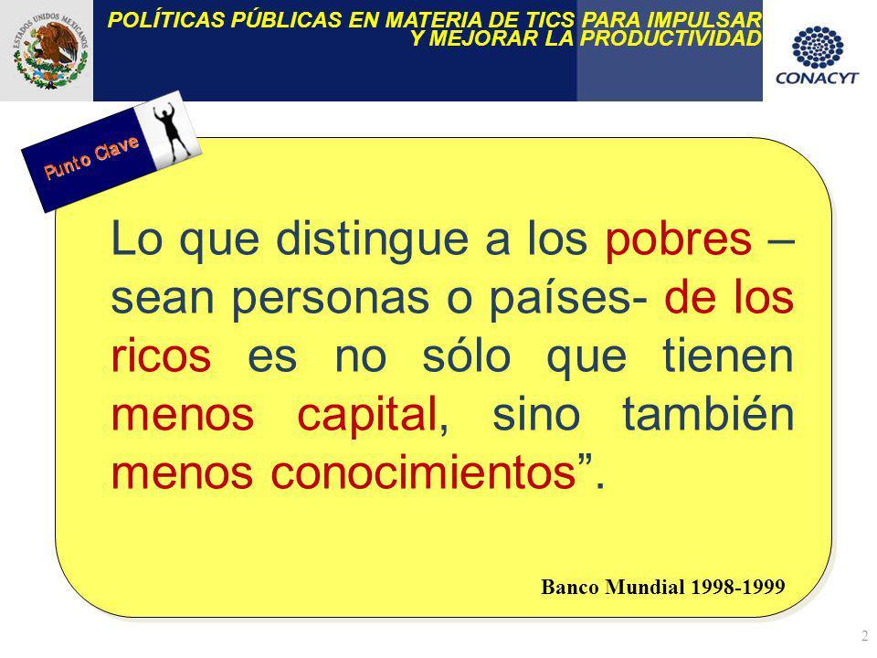 2 Lo que distingue a los pobres – sean personas o países- de los ricos es no sólo que tienen menos capital, sino también menos conocimientos. Banco Mu