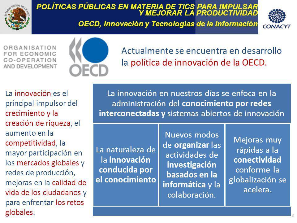 8 POLÍTICAS PÚBLICAS EN MATERIA DE TICS PARA IMPULSAR Y MEJORAR LA PRODUCTIVIDAD OECD, Innovación y Tecnologías de la Información Actualmente se encuentra en desarrollo la política de innovación de la OECD.