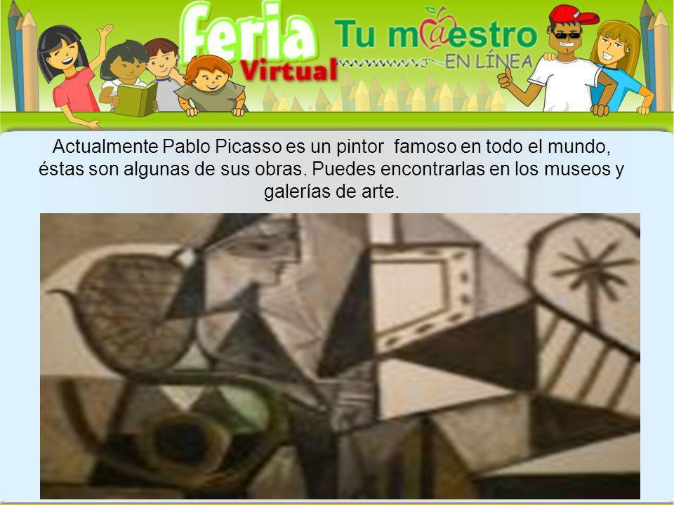 Actualmente Pablo Picasso es un pintor famoso en todo el mundo, éstas son algunas de sus obras. Puedes encontrarlas en los museos y galerías de arte.