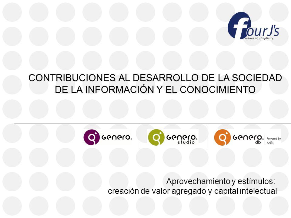 CONTRIBUCIONES AL DESARROLLO DE LA SOCIEDAD DE LA INFORMACIÓN Y EL CONOCIMIENTO Aprovechamiento y estímulos: creación de valor agregado y capital intelectual