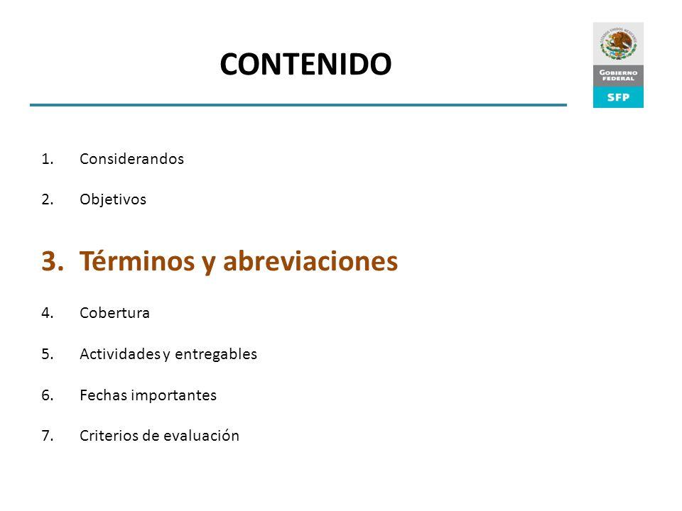 CONTENIDO 1.Considerandos 2.Objetivos 3.Términos y abreviaciones 4.Cobertura 5.Actividades y entregables 6.Fechas importantes 7.Criterios de evaluación