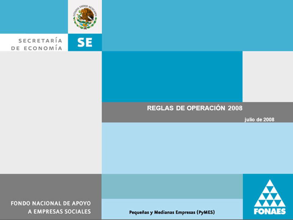 FONAES PROYECTO DE MODIFICACION A REGLAS DE OPERACIÓN Diciembre 2007 REGLAS DE OPERACIÓN 2008 julio de 2008