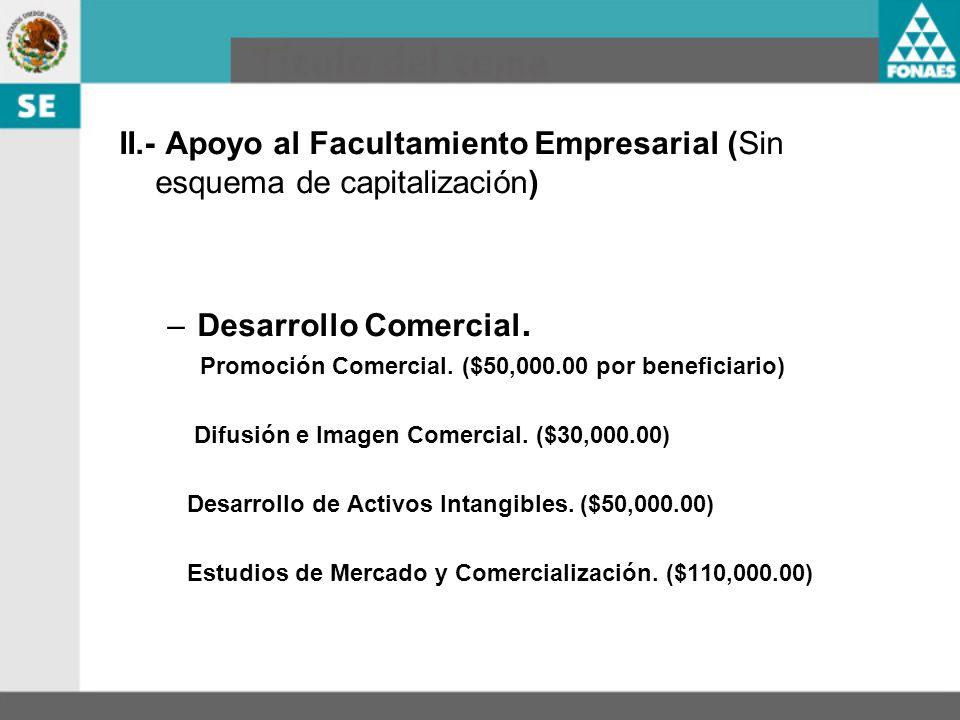 II.- Apoyo al Facultamiento Empresarial (Sin esquema de capitalización) –Desarrollo Comercial. Promoción Comercial. ($50,000.00 por beneficiario) Difu